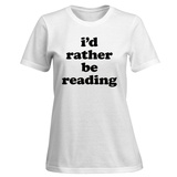 Womens: I'd Rather Be Reading T-Shirt (White) T-shirts