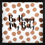 Be Happy My Baby - Rose Gold Wall Sign
