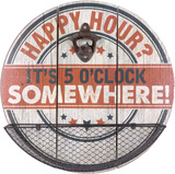 HAPPY HOUR IT'S 5 O'CLOCK SOMEWHERE Wood Sign