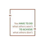 You Have to Do What Others Won't to Achieve What Others Don't. Inspirational Saying. Motivational Q Posters by  AleksOrel