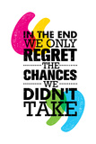 In the End We Only Regret the Chances We Did Not Take. Inspiring Motivation Quote Design. Vector Ty Print by  wow subtropica