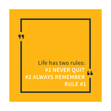 Life Has Two Rules: Never Quit, Always Remember Rule 1 Art by  AleksOrel