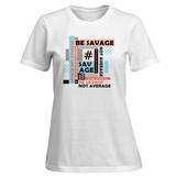 Womens: Be Savage Not Average T-Shirt Shirt