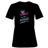Womens: Be Savage Not Average T-Shirt Shirts