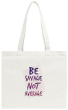 Be Savage Not Average Tote Bag Tote Bag