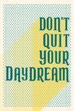 Don't Quit Your Daydream (Höre nie mit deinen Tagträumen auf - Motivationsposter) Poster