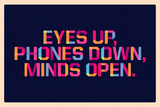 Tekst 'Eyes Up, Phones Down, Minds Open'  Poster
