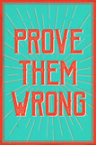 Tekst 'Prove Them Wrong'  Posters