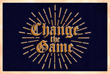 Change the Game Posters