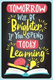 Tomorrow Will Be Brighter If You Spend Today Learning (Huomenna on paremmin, jos opiskelet tänään) Posters