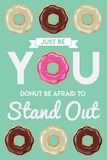 Donut Be Afraid To Stand Out (text) Posters