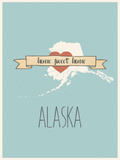 Alaska State Map, Home Sweet Home Posters by Lila Fe
