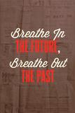 Breathe in the Future Prints by Rebecca Peragine
