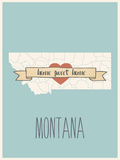 Montana State Map, Home Sweet Home Posters by Lila Fe