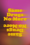 Same Drugs No More Posters