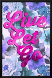 Live Let Go Prints