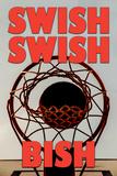 Swish Swish Bish Poster