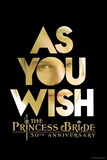 The Princess Bride 30th Anniversary - As You Wish Posters