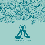 Dog is My Zen Poster di  Dog is Good