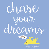 Chase Your Dreams (Blue) Prints by  Dog is Good
