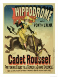 Reproduction of a Poster Advertising Cadet Roussel, an Equestrian Spectacle at the Hippodrome, 1882 Giclee Print by Jules Ch&#233;ret