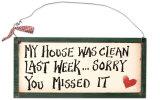 Letzte Woche war mein Haus noch sauber Holzschild