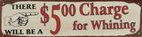 $5 i straffavgift för gnäll|$5 Charge For Whining Plåtskylt