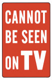 Cannot Be Seen On TV Masterprint