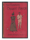 The Complete Croquet Player, Manual by James Dunbar Heath Giclee Print