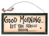 Good Morning Let The Stress Begin Znak drewniany