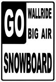 Go Wallride, Go Big Air, Go Snowboarding Tin Sign