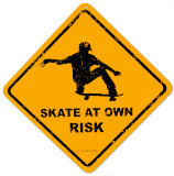Skate At Own Risk Pltskylt