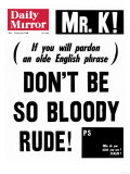 Mr. K! (If You Will Pardon an Olde English Phrase) Don't be So Bloody Rude! Giclee Print