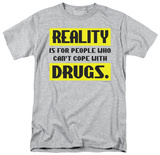 Attitude - Reality ... Drugs T-Shirt