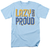 Attitude - Lazy and Proud Shirts