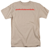 Attitude - Yeah Whatever Dude Shirts