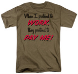 Attitude - I Pretend to Work Shirts