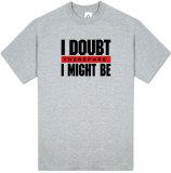 Attitude - I Doubt T-shirts