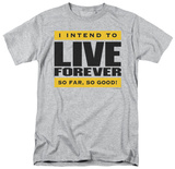 Attitude - I Intend to Live Forever Shirt