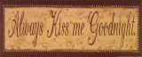 Always Kiss Me Goodnight Prints by Kim Klassen