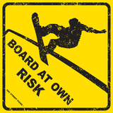 Board At Own Risk Blikskilt