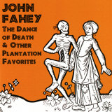 John Fahey - The Dance of Death and Other Plantation Favorites Art