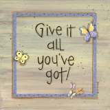 Give It All You've Got Posters by Karen Tribett