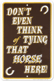 Don't Even Think Of Tying That Horse Here Tin Sign