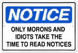 Notice - Only Morons & Idiots Read Notices Tin Sign