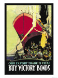 Our Export Trade is Vital: Buy Victory Bonds, c.1914 Art by Arthur Keelor