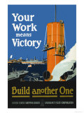 Your Work Means Victory, c.1917 Prints by Fred J. Hoertz