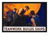 Teamwork Builds Ships, c.1917 Poster by William Dodge Stevens