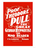 Prof. Theodore Pull, The Great German Hypnotist and Mind Reader Posters