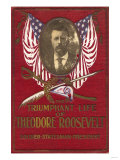 The Triumphant Life of Theodore Roosevelt Posters